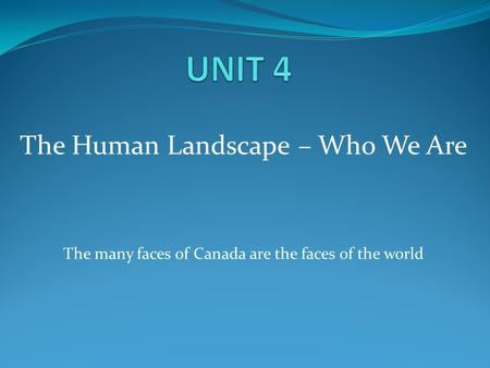 The Human Landscape – Who We Are The many faces of Canada are the faces of the world.