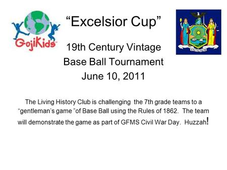 """Excelsior Cup"" 19th Century Vintage Base Ball Tournament June 10, 2011 The Living History Club is challenging the 7th grade teams to a ""gentleman's game."