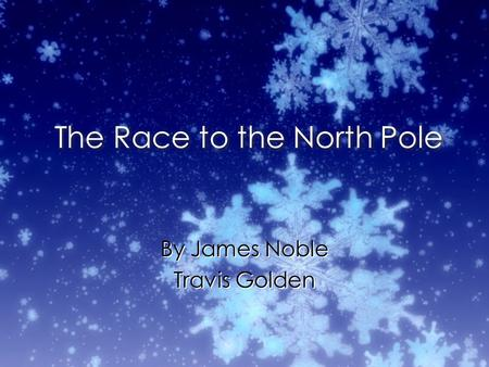 The Race to the North Pole By James Noble Travis Golden By James Noble Travis Golden.