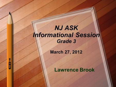 NJ ASK Informational Session Grade 3 March 27, 2012 Lawrence Brook.