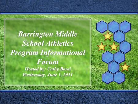 Barrington Middle School Athletics Program Informational Forum Hosted by: Cathy Berei Wednesday, June 1, 2011.
