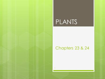 Chapters 23 & 24 PLANTS 1. 1. Evolutionary Advancement: a. Plants are thought to have evolved from ___________________ 2.Key characteristics of plants: