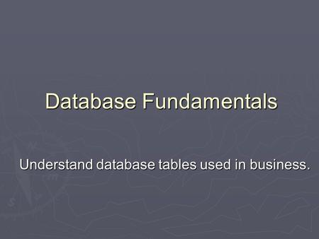 Understand database tables used in business. Database Fundamentals.
