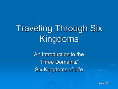 Martin 2011 Traveling Through Six Kingdoms An Introduction to the Three Domains/ Six Kingdoms of Life.