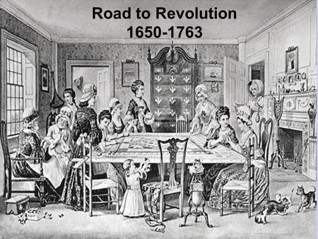 Road to Revolution 1650-1763. Chesapeake Society Very unhealthy area –50% died before they were 20 –Women died at a higher rate –Lots of immigration.