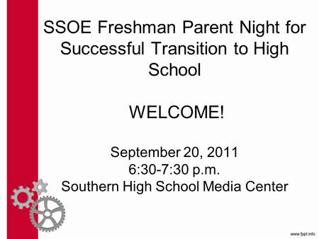 SSOE Freshman Parent Night for Successful Transition to High School WELCOME! September 20, 2011 6:30-7:30 p.m. Southern High School Media Center.