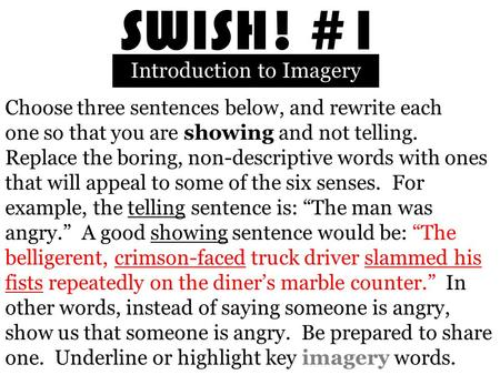 SWISH! #1 Introduction to Imagery Choose three sentences below, and rewrite each one so that you are showing and not telling. Replace the boring, non-descriptive.