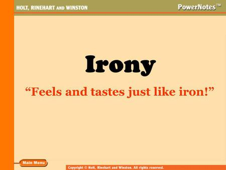 "Irony ""Feels and tastes just like iron!"" What Is Irony? Irony is the difference between what one would normally expect to happen in a common situation."