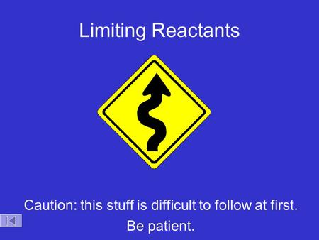 Limiting Reactants Caution: this stuff is difficult to follow at first. Be patient.