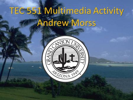 TEC 551 Multimedia Activity Andrew Morss.