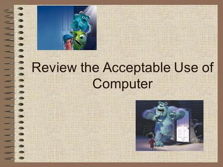 Review the Acceptable Use of Computer Click on your answer. #1 You should ask the teacher before you use a computer, TV, or phone in your classroom.