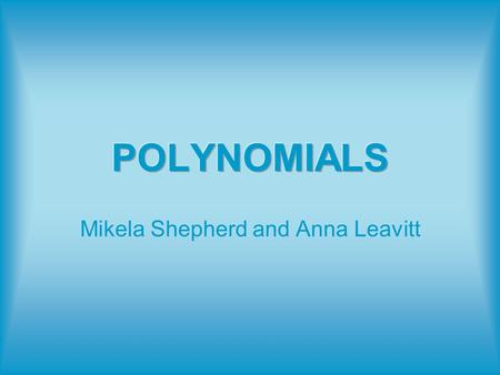 Mikela Shepherd and Anna Leavitt. Adding and Subtracting Polynomials (3x 2 + 2x) + (5x 2 + x) = 3x 2 + 5x 2 +2x + x = 8x 2 + 3x (3x 2 + 2x) – (5x 2 +