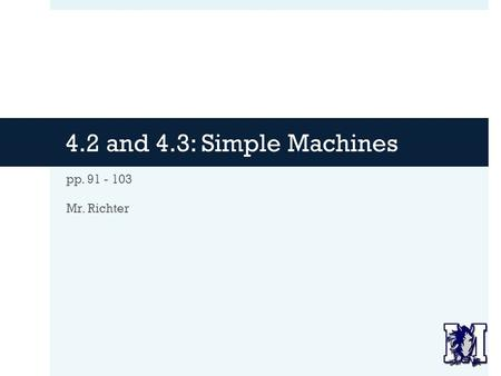 4.2 and 4.3: Simple Machines pp. 91 - 103 Mr. Richter.