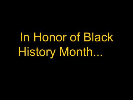 In Honor of Black History Month...…. Famous African- Americans from Mississippi.