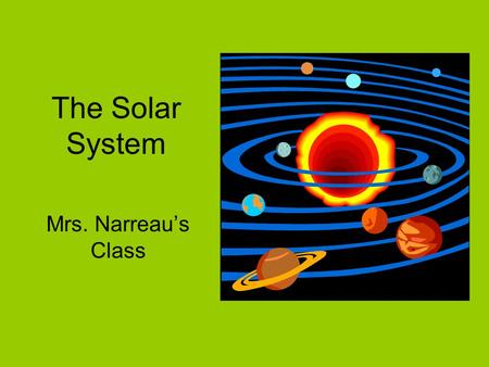 The Solar System Mrs. Narreau's Class Jupiter was named after the Roman primary god, Jupiter. Slide by A.K.