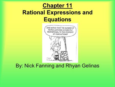Chapter 11 Rational Expressions and Equations By: Nick Fanning and Rhyan Gelinas.