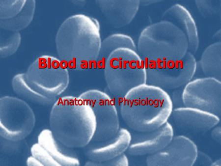 Blood and Circulation Anatomy and Physiology. Blood Functions: Transports: oxygen for CR, carbon dioxide away, nutrients, ions, immune cells and antibodies.