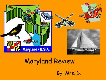 Maryland Review By: Mrs. D.. If you wanted to live along the shoreline, which Maryland region would you reside? A Appalachian Mountains B Piedmont Plateau.