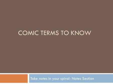 COMIC TERMS TO KNOW Take notes in your spiral- Notes Section.
