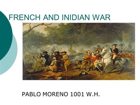 FRENCH AND INIDIAN WAR PABLO MORENO 1001 W.H.. What was the French and Indian war.  WHO WHERE INVOLVE IN IT?  WHAT WAS IT FOR?  HOW DID THEY SOLVE.