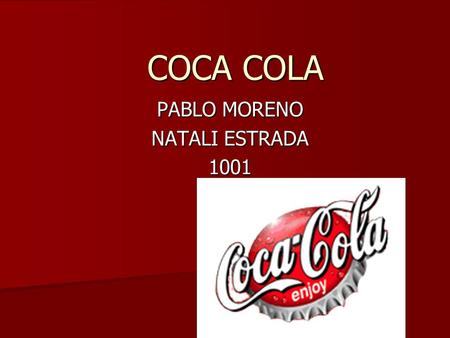 COCA COLA PABLO MORENO NATALI ESTRADA 1001. EMPLOIES It has 92,400 emploies around the world. It has 92,400 emploies around the world. 86 % of the emploies.