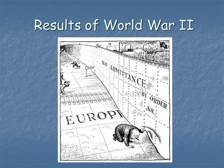 Results of World War II Results of World War II. Part I- Predicting History So, What does your crystal ball show?