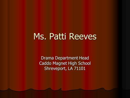 Ms. Patti Reeves Drama Department Head Caddo Magnet High School Shreveport, LA 71101.