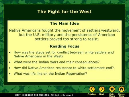 The Fight for the West The Main Idea Native Americans fought the movement of settlers westward, but the U.S. military and the persistence of American settlers.