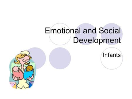 Emotional and Social Development Infants. Emotional Development The process of learning to recognize and express one's feelings and to establish one's.