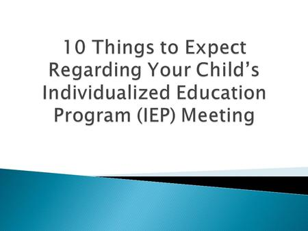 10 Things to Expect Regarding Your Child's Individualized Education Program (IEP) Meeting.