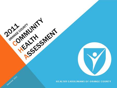 2011 ORANGE COUNTY COMMUNITY HEALTH ASSESSMENT December 2011 HEALTHY CAROLINIANS OF ORANGE COUNTY.