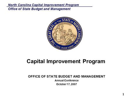 North Carolina Capital Improvement Program Office of State Budget and Management 1 Capital Improvement Program OFFICE OF STATE BUDGET AND MANAGEMENT Annual.
