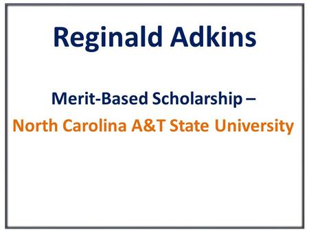 Reginald Adkins Merit-Based Scholarship – North Carolina A&T State University.