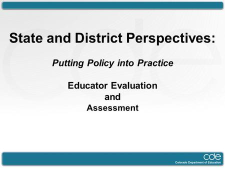 State and District Perspectives: Putting Policy into Practice Educator Evaluation and Assessment Mike.