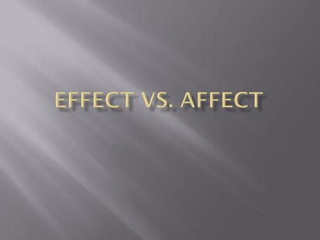  The majority of the time you use affect with an a as a verb and effect with an e as a noun.