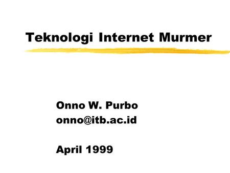 Teknologi Internet Murmer Onno W. Purbo April 1999.
