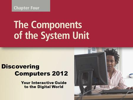 Objectives Overview Differentiate among various styles of system units on desktop computers, notebook computers, and mobile devices Identify chips, adapter.