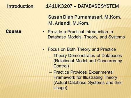 Introduction141UK3207 – DATABASE SYSTEM Susan Dian Purnamasari, M.Kom. M. Ariandi, M.Kom. Course Provide a Practical Introduction to Database Models,