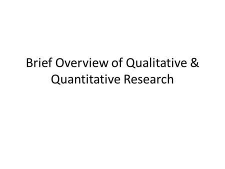 Brief Overview of Qualitative & Quantitative Research.