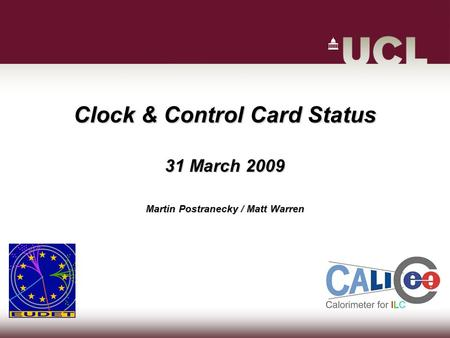 Clock & Control Card Status 31 March 2009 Martin Postranecky / Matt Warren.