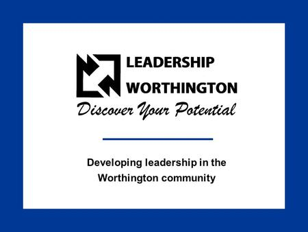 Title Slide Developing leadership in the Worthington community Discover Your Potential.