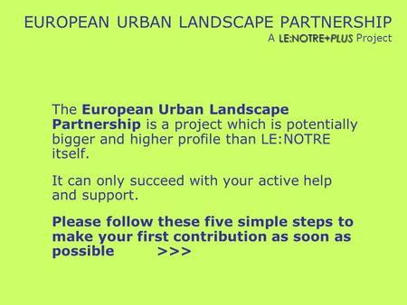 LE:NOTRE+PLUS EUROPEAN URBAN LANDSCAPE PARTNERSHIP A LE:NOTRE+PLUS Project The European Urban Landscape Partnership is a project which is potentially bigger.