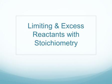 Limiting & Excess Reactants with Stoichiometry. Limiting Reactants One of the two (or more) reactants will run out first. This LIMITS the amount of product.