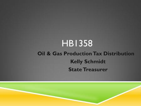 HB1358 Oil & Gas Production Tax Distribution Kelly Schmidt State Treasurer.