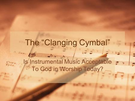 "The ""Clanging Cymbal"" Is Instrumental Music Acceptable To God in Worship Today?"