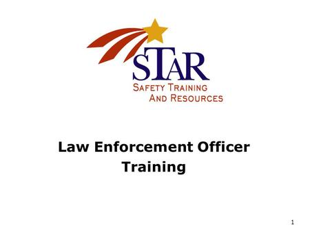 1 Law Enforcement Officer Training. 2 STAR Partners.
