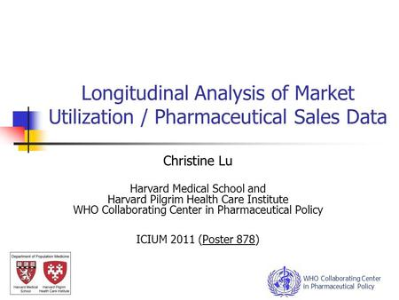 Longitudinal Analysis of Market Utilization / Pharmaceutical Sales Data Christine Lu Harvard Medical School and Harvard Pilgrim Health Care Institute WHO.