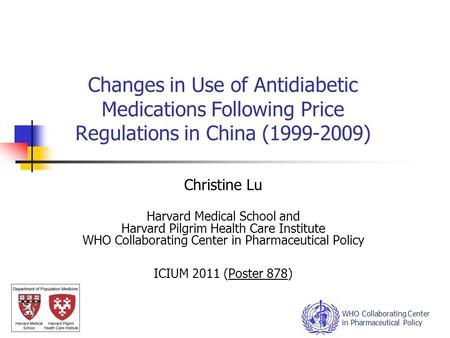 Changes in Use of Antidiabetic Medications Following Price Regulations in China (1999-2009) Christine Lu Harvard Medical School and Harvard Pilgrim Health.