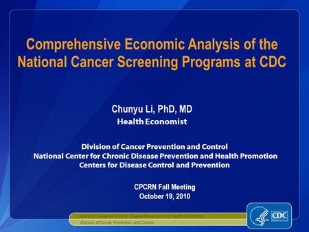 Chunyu Li, PhD, MD Health Economist Division of Cancer Prevention and Control National Center for Chronic Disease Prevention and Health Promotion Centers.