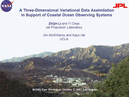 1 A Three-Dimensional Variational Data Assimilation in Support of Coastal Ocean Observing Systems Zhijin Li and Yi Chao Jet Propulsion Laboratory Jim McWilliams.